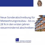 Neue Sonderabschreibung für Mietwohnungsneubau - bis zu 28 % in den ersten Jahren steuermindernd abschreiben